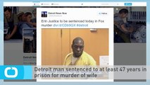 Detroit Man Sentenced to at Least 47 Years in Prison for Murder of Wife