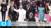 The Obama Family Gives Pope Francis a Warm Welcome