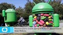 Researchers Claim Google Rips Off Advertisers With Robots