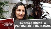 Conheça Bruna, a participante da semana