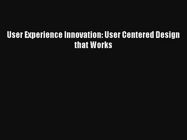 User Experience Innovation User Centered Design That Works Livre Telecharger Gratuit Pdf Video Dailymotion