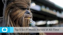 Top 5 Sci-Fi Movie Heroes of All-Time