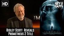 Exclusive: Ridley Scott Reveals Prometheus 2 Title
