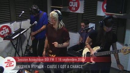 Hyphen Hyphen - Cause I Got A Chance - Session acoustique OÜI FM