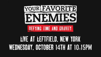 Your Favorite Enemies - Live in NYC on October 14th + Live Broadcast on the SFCC!