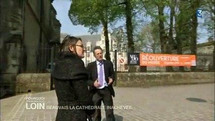 Pourquoi chercher plus loin: Beauvais, la cathédrale inachevée