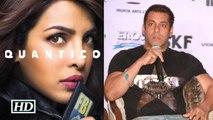 Salman Said This About Priyankas Quantico You Wont Believe