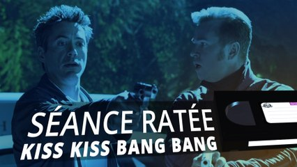 Kiss Kiss Bang Bang - SÉANCE RATÉE #2