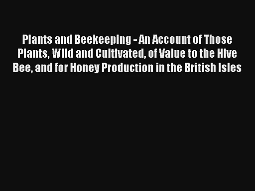 Plants and Beekeeping – An Account of Those Plants Wild and Cultivated of Value to the Hive
