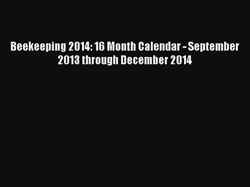 Beekeeping 2014: 16 Month Calendar – September 2013 through December 2014 Read PDF Free