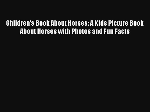 Children's Book About Horses: A Kids Picture Book About Horses with Photos and Fun Facts Read