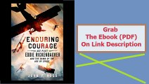 Enduring Courage Ace Pilot Eddie Rickenbacker and the Dawn of the Age