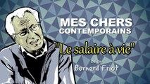 Mes chers contemporains - Le Salaire à Vie (Bernard Friot)