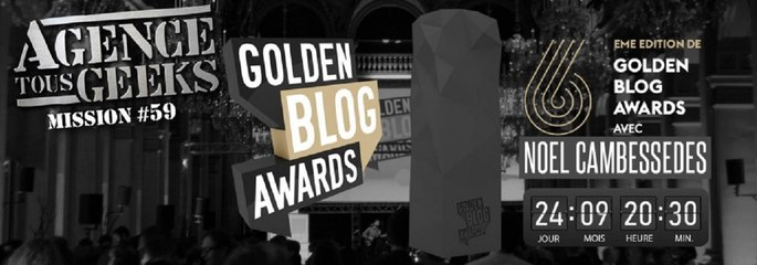 [REPLAY] Agence Tous Geeeks #59 : Les GoldenBlogAwards avec Noel Cambessedes