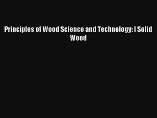 Principles of Wood Science and Technology: I Solid Wood Read PDF Free