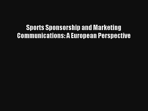 Sports Sponsorship and Marketing Communications: A European Perspective Read Download Free