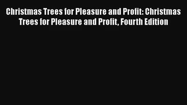 Christmas Trees for Pleasure and Profit: Christmas Trees for Pleasure and Profit Fourth Edition