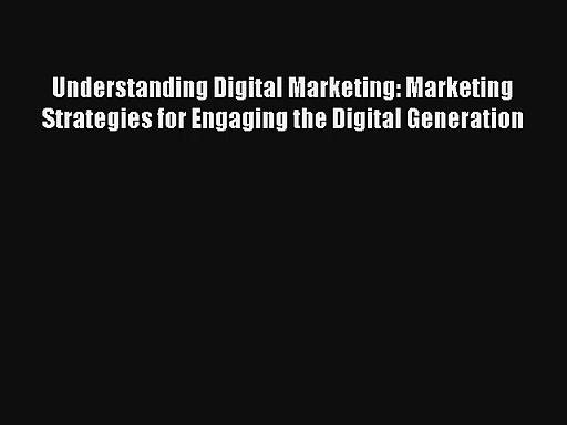 Understanding Digital Marketing: Marketing Strategies for Engaging the Digital Generation FREE