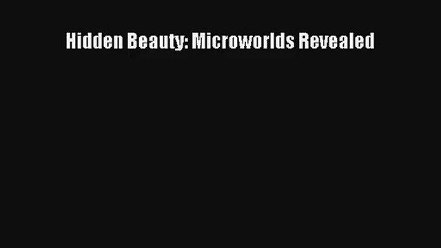 Download Hidden Beauty: Microworlds Revealed Ebook Online