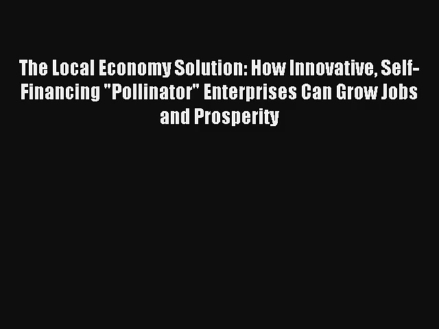 The Local Economy Solution: How Innovative Self-Financing Pollinator Enterprises Can Grow Jobs