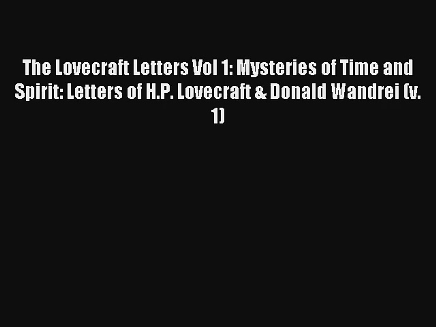 The Lovecraft Letters Vol 1: Mysteries of Time and Spirit: Letters of H.P. Lovecraft & Donald