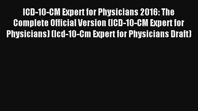 Read ICD-10-CM Expert for Physicians 2016: The Complete Official Version (ICD-10-CM Expert