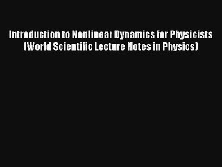 Read Introduction to Nonlinear Dynamics for Physicists (World Scientific Lecture Notes in Physics)