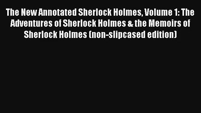 The New Annotated Sherlock Holmes Volume 1: The Adventures of Sherlock Holmes & the Memoirs