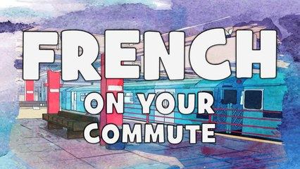 Learn French on your Commute # Step 2