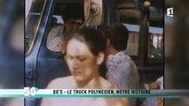 Années 80 - Le truck polynésien, notre histoire - Archives Polynésie 1ère n°24