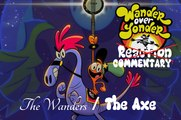 "Wander Over Yonder - ""The Wanders"" & ""The Axe"" Commentary!"