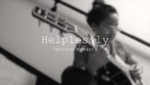 Helplessly ,  Tatiana Manaois [ORIGINAL]
