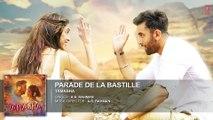 ♫ Parade De La Bastille - Parade de la bastill - || FULL AUDIO Song || - Film Tamasha - Starring  Ranbir Kapoor, Deepika Padukone - Full HD - Entertainment CIty