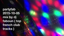partyfab 2015-10-05 mix by dj faboun ( top french club tracks )