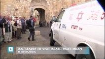U.N. leader to visit Israel, Palestinian territories