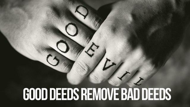 Good Deeds Remove Bad Deeds