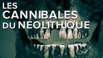 Les experts du passé : les Hommes du néolithiques étaient-ils cannibales ?