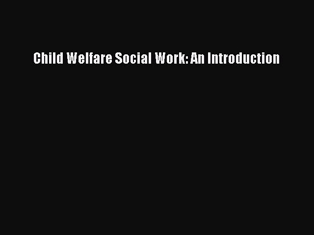 [PDF Download] Child Welfare Social Work: An Introduction [PDF] Online