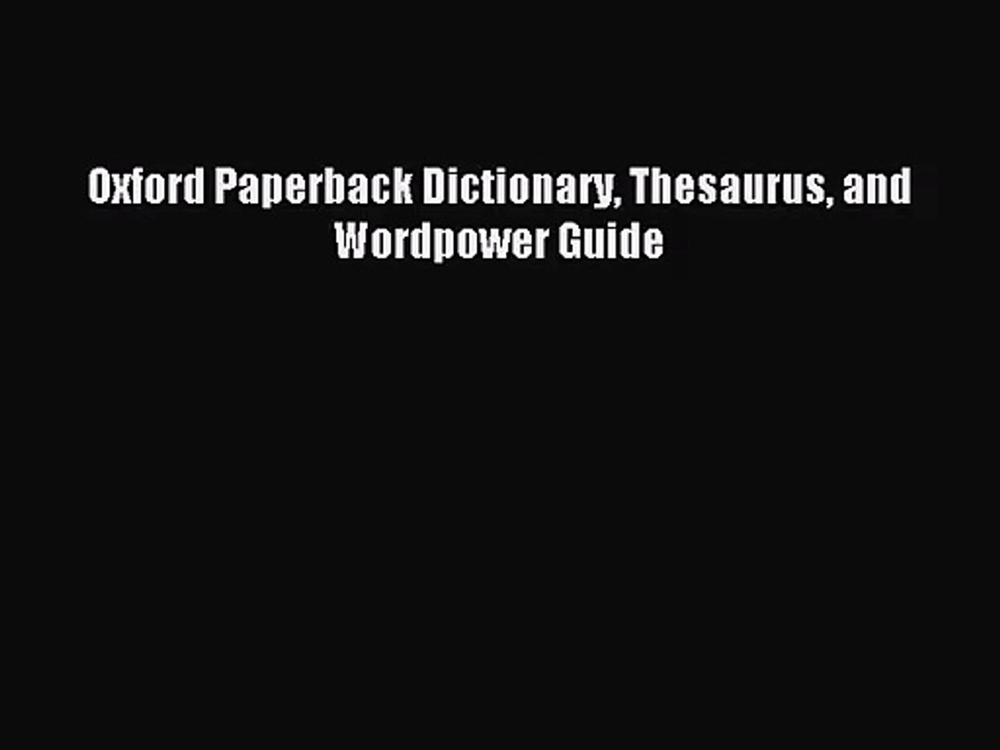 Pdf Download Oxford Paperback Dictionary Thesaurus And Wordpower Guide Read Full Ebook Video Dailymotion
