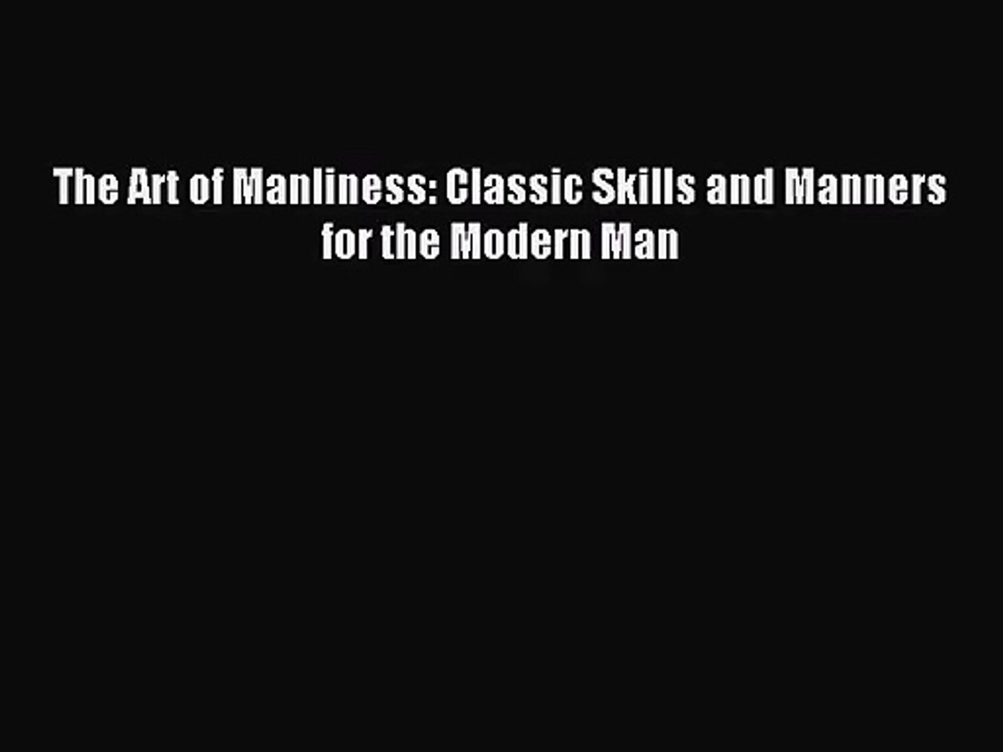 [PDF Download] The Art of Manliness: Classic Skills and Manners for the Modern Man [PDF] Full