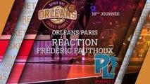 Réaction de Frédéric Fauthoux - J16 - Orléans reçoit Paris