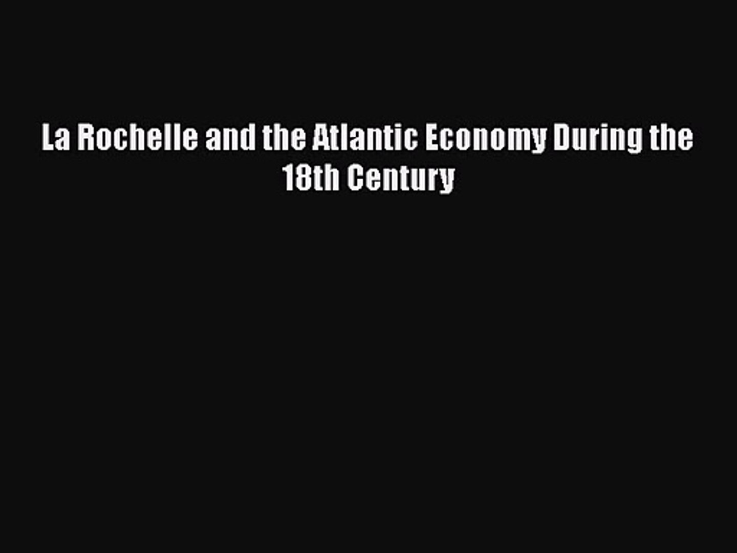 [PDF Download] La Rochelle and the Atlantic Economy During the 18th Century [Download] Full