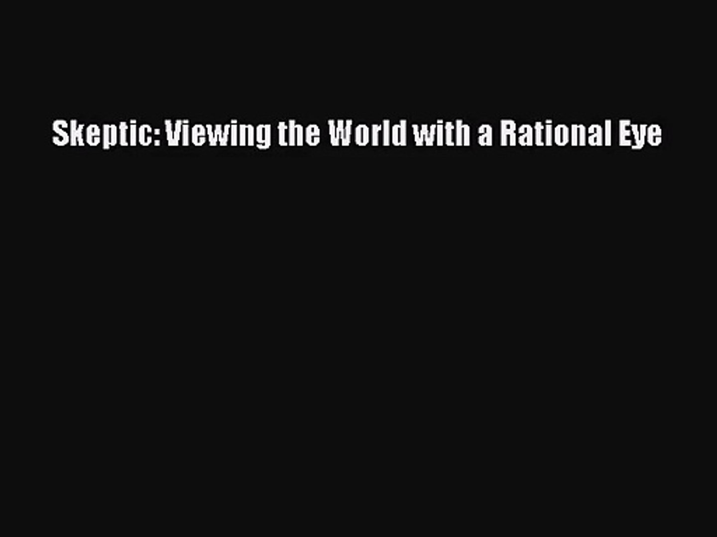 Skeptic: Viewing the World with a Rational Eye