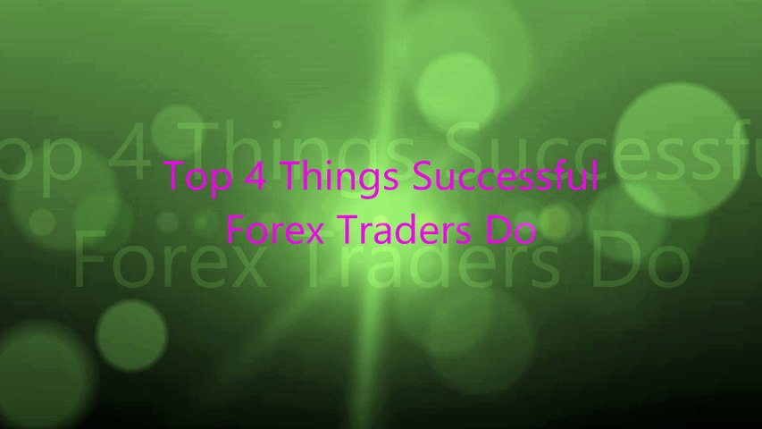 Top 4 Things Successful  Forex Traders Do
