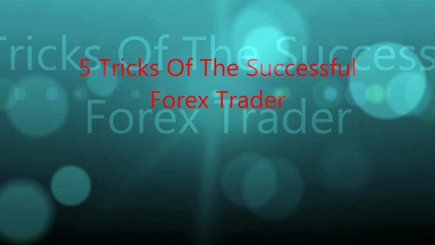 5 Tricks Of The Successful  Forex Trader