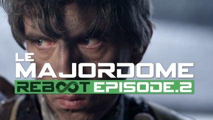 Reboot 1x02 - LE MAJORDOME