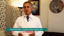 Op. Dr. Sadullah Karun - Fraksiyonel Lazer Uygulamaları
