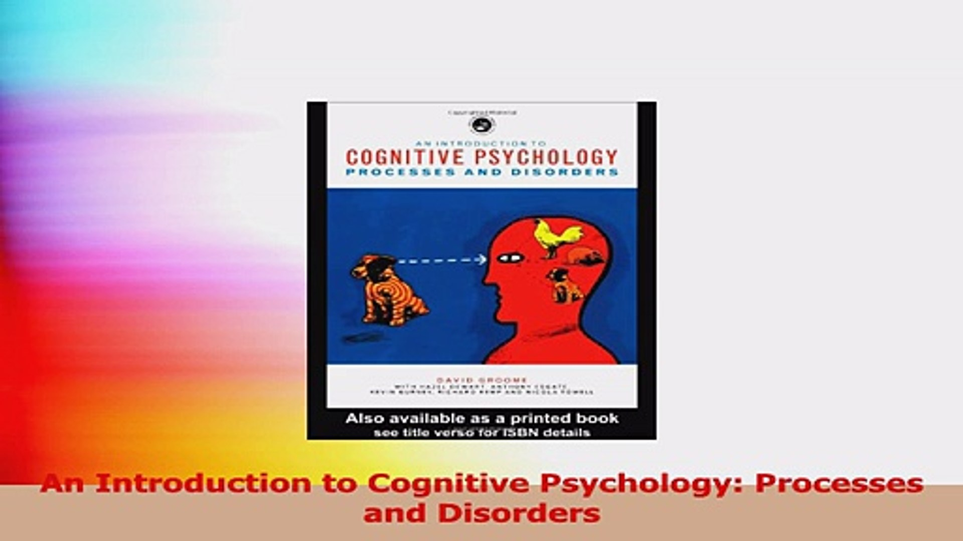 Processes and disorders An Introduction to Cognitive Psychology