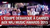 L'équipe débarque à Cannes aux NRJ Music Awards 2015 - C'Cauet sur NRJ