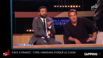 Face à France  Cyril Hanouna évoque son clash avec Benjamin Castaldi